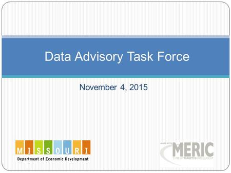 November 4, 2015 Data Advisory Task Force. MoSTEMWINS Data Projects Strategy 1 -- Develop and Implement a statewide data system in support of tracking.