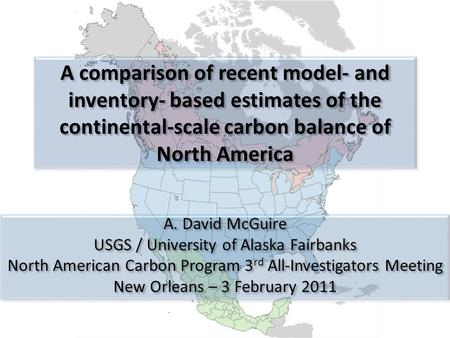 A comparison of recent model- and inventory- based estimates of the continental-scale carbon balance of North America A. David McGuire USGS / University.