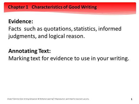 Chapter 1 Characteristics of Good Writing Grade 7 Common Core Writing Companion © Perfection Learning ® Reproduction permitted for classroom use only.