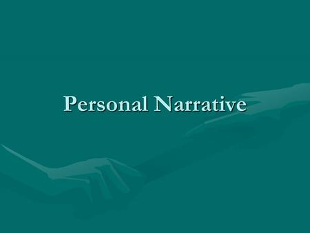 Personal Narrative. A true story about something that happened to the person who tells it.A true story about something that happened to the person who.