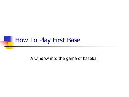 How To Play First Base A window into the game of baseball.
