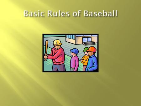 A baseball/softball game is played by two teams who alternate between offense and defense. There are nine players on each side. The goal is to score more.