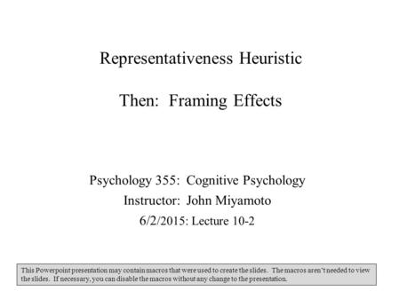 Representativeness Heuristic Then: Framing Effects Psychology 355: Cognitive Psychology Instructor: John Miyamoto 6/2 /2015: Lecture 10-2 This Powerpoint.