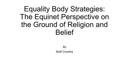 Equality Body Strategies: The Equinet Perspective on the Ground of Religion and Belief By Niall Crowley.
