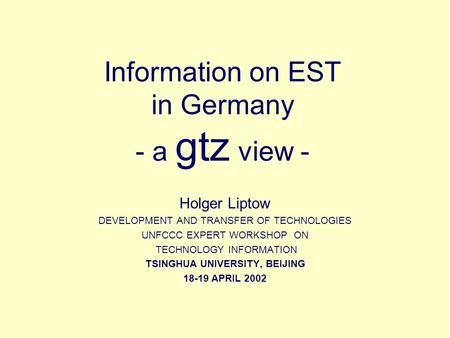 Information on EST in Germany - a gtz view - Holger Liptow DEVELOPMENT AND TRANSFER OF TECHNOLOGIES UNFCCC EXPERT WORKSHOP ON TECHNOLOGY INFORMATION TSINGHUA.