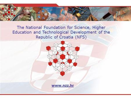 The National Foundation for Science, Higher Education and Technological Development of the Republic of Croatia (NFS) www.nzz.hr.