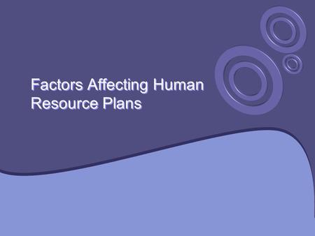 Factors Affecting Human Resource Plans.  The most human resource plans can be affected by internal and external change, so forecasting and flexibility.