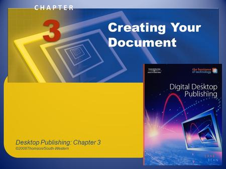 CHAPTER Creating Your Document 3 Desktop Publishing: Chapter 3 ©2008Thomson/South-Western.