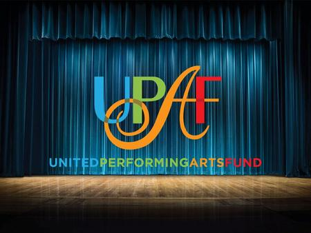 The Mission of UPAF Raise funds (annual campaign) Promote the performing arts Steward dollars (allocation process)