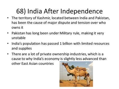 68) India After Independence The territory of Kashmir, located between India and Pakistan, has been the cause of major dispute and tension over who owns.