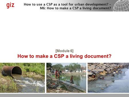 How to use a CSP as a tool for urban development? – M6: How to make a CSP a living document? [Module 6] How to make a CSP a living document?
