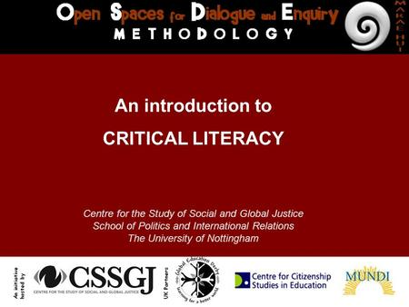 An introduction to CRITICAL LITERACY Centre for the Study of Social and Global Justice School of Politics and International Relations The University of.