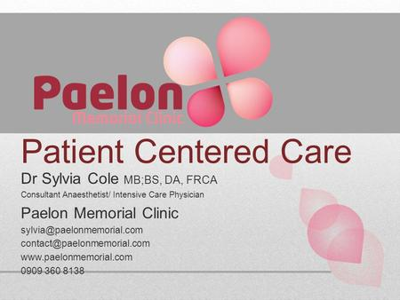 Patient Centered Care Dr Sylvia Cole MB;BS, DA, FRCA Consultant Anaesthetist/ Intensive Care Physician Paelon Memorial Clinic