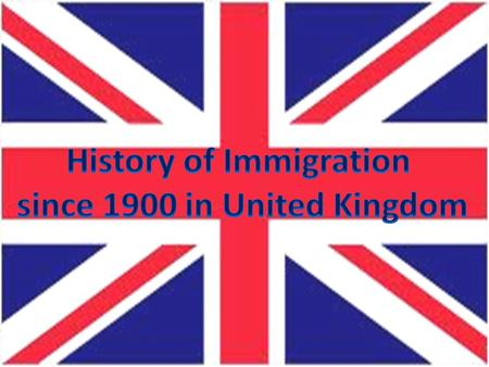  Immigrants have been a long presence in the British Isles  In the 19th and 20th centuries a kaleidoscopic variety of immigrants arrived: Germans, Italians,