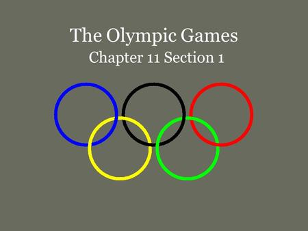 The Olympic Games Chapter 11 Section 1. I.The Olympic Games A. First games held in 776 BCE at Olympia, Greece 1. Games always held in Olympia B. Held.