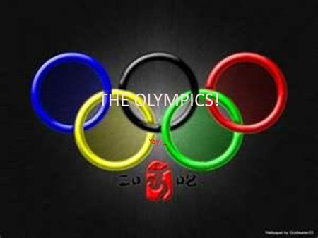 THE <strong>OLYMPICS</strong>! Yay -_-. Why do we have the <strong>Olympics</strong>? The <strong>Olympics</strong> are help every 4 years to: A)To have a friendly competition B)To give athletes a chance.