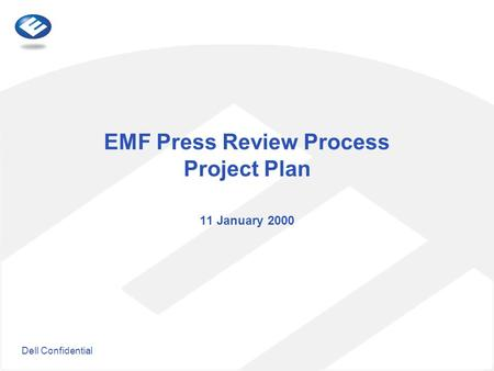 Dell Confidential EMF Press Review Process Project Plan 11 January 2000.