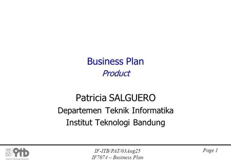 IF-ITB/PAT/03Aug25 IF7074 – Business Plan Page 1 Business Plan Product Patricia SALGUERO Departemen Teknik Informatika Institut Teknologi Bandung.
