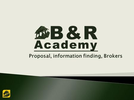 Proposal, information finding, Brokers.  Find a Proposal  Make a Proposal  Board Proposals  Additional info 2.