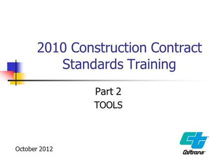 2010 Construction Contract Standards Training Part 2 TOOLS October 2012.