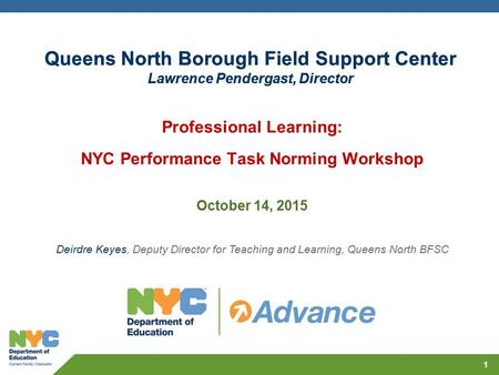 11 Queens North Borough Field Support Center Lawrence Pendergast, Director Deirdre Keyes, Deputy Director for Teaching and Learning, Queens North BFSC.