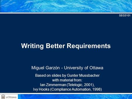Miguel Garzón - University of Ottawa Based on slides by Gunter Mussbacher with material from: Ian Zimmerman (Telelogic, 2001), Ivy Hooks (Compliance Automation,