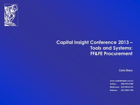 Www.capitalinsight.com.au Sydney (02) 9955 2300 Melbourne (03) 9854 6126 Brisbane (07) 3002 7700 Carlo Biaro Capital Insight Conference 2013 – Tools and.