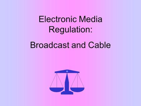 Electronic Media Regulation: Broadcast and Cable.