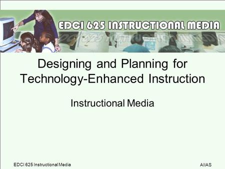 Designing and Planning for Technology-Enhanced Instruction