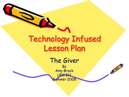 Technology Infused Lesson Plan The Giver By Amy Brock LEM 511 Summer 2008.