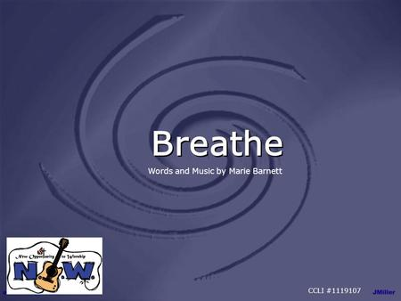 Breathe Words and Music by Marie Barnett CCLI #1119107.