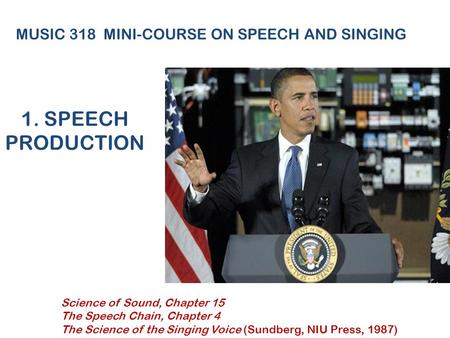 1. SPEECH PRODUCTION MUSIC 318 MINI-COURSE ON SPEECH AND SINGING