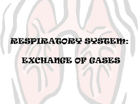 RESPIRATORY SYSTEM: EXCHANGE OF GASES.
