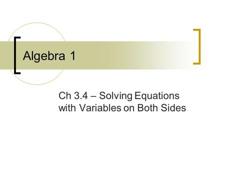 Algebra 1 Ch 3.4 – Solving Equations with Variables on Both Sides.