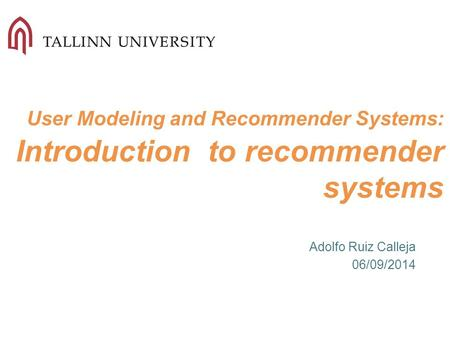 User Modeling and Recommender Systems: Introduction to recommender systems Adolfo Ruiz Calleja 06/09/2014.