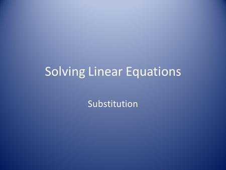 Solving Linear Equations Substitution. Find the common solution for the system y = 3x + 1 y = x + 5 There are 4 steps to this process Step 1:Substitute.