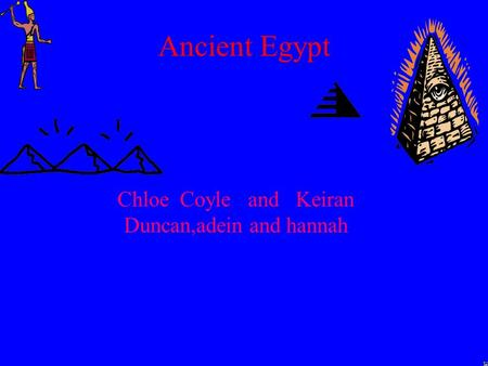 Ancient Egypt Chloe Coyle and Keiran Duncan,adein and hannah.