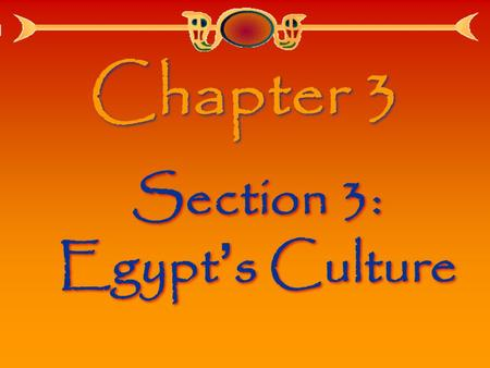Chapter 3 Section 3: Egypt ' s Culture. Wow! Lasted more than 3,000 years!