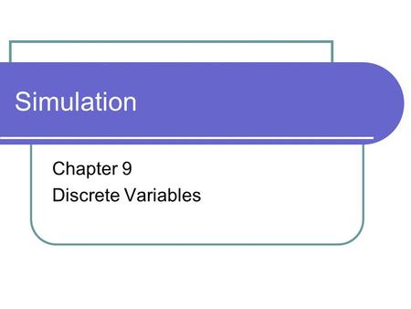 Simulation Chapter 9 Discrete Variables. Course Overview.