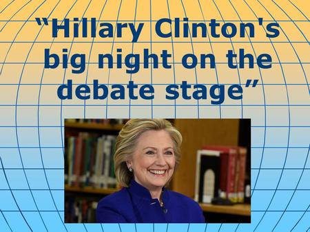 """Hillary Clinton's big night on the debate stage""."