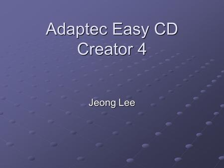 Adaptec Easy CD Creator 4 Jeong Lee. Introduction Description & Purpose: Description & Purpose: To make copies of a CD To make copies of a CD Create a.