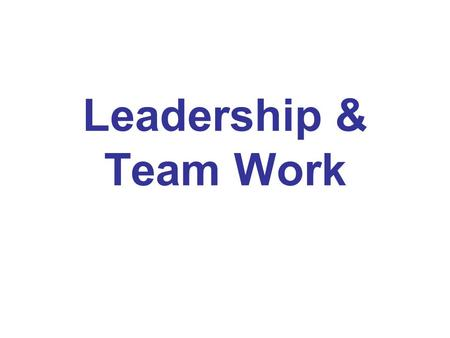 Leadership & Team Work. Team Cohesion An effective team has cohesion, the team members work well together and share similar goals Cohesion is influenced.