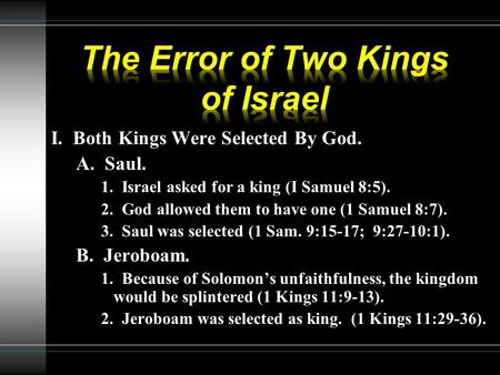 I. Both Kings Were Selected By God. A. Saul. 1. Israel asked for a king (I Samuel 8:5). 2. God allowed them to have one (1 Samuel 8:7). 3. Saul was selected.