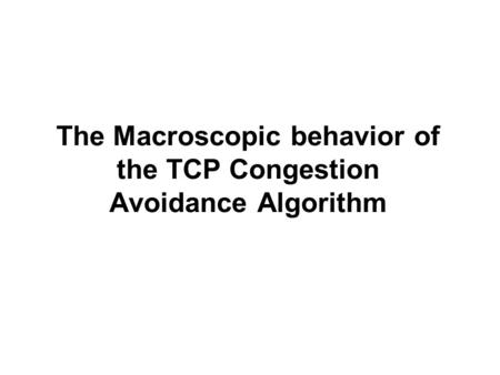 The Macroscopic behavior of the TCP Congestion Avoidance Algorithm.