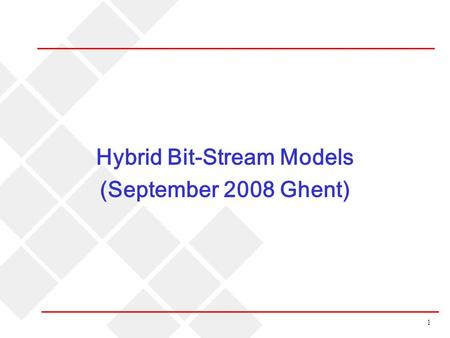 1 Hybrid Bit-Stream Models (September 2008 Ghent).