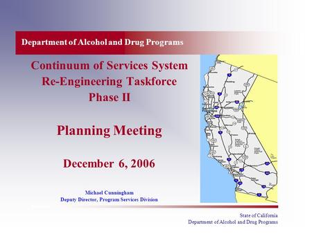 State of California Department of Alcohol and Drug Programs Continuum of Services System Re-Engineering Taskforce Phase II Planning Meeting December 6,