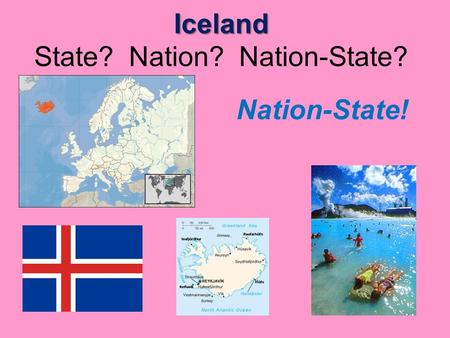 Iceland Iceland State? Nation? Nation-State? Nation-State!