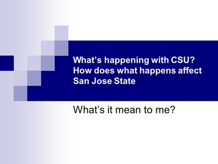 What's happening with CSU? How does what happens affect San Jose State What's it mean to me?