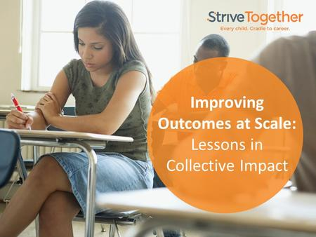 Improving Outcomes at Scale: Lessons in Collective Impact.