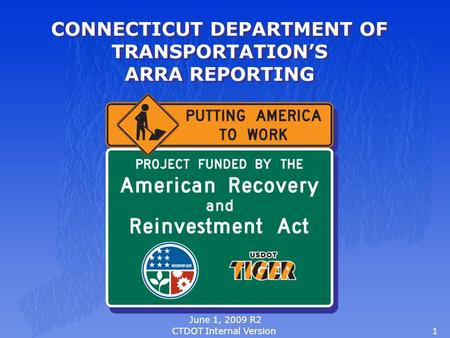 1 CONNECTICUT DEPARTMENT OF TRANSPORTATION'S ARRA REPORTING June 1, 2009 R2 CTDOT Internal Version.